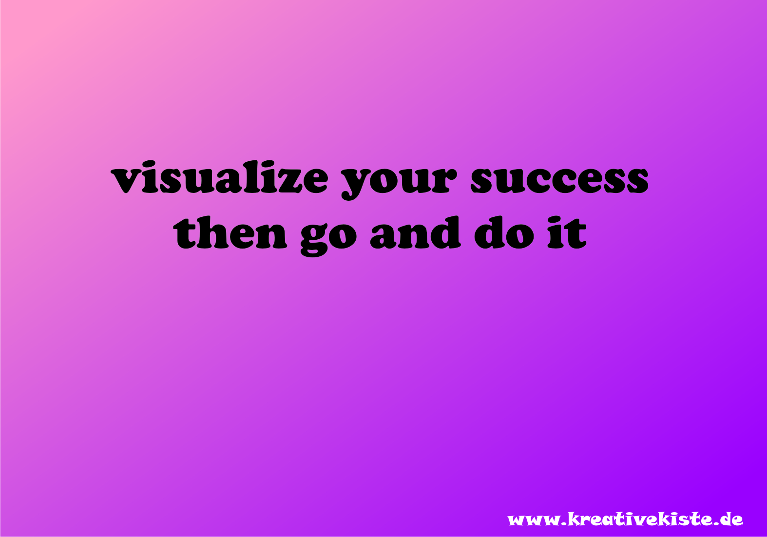 visualize your success then go and do it